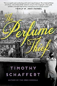 The Perfume Thief: A Novel by [Timothy Schaffert]