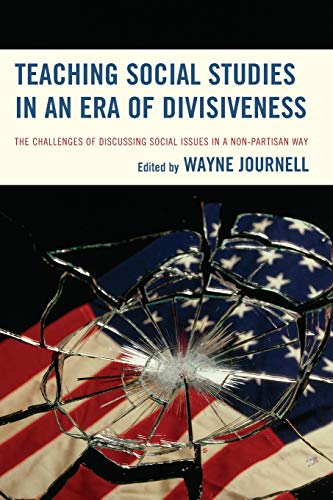 Compare Textbook Prices for Teaching Social Studies in an Era of Divisiveness: The Challenges of Discussing Social Issues in a Non-Partisan Way Reprint Edition ISBN 9781475821369 by Journell, Wayne