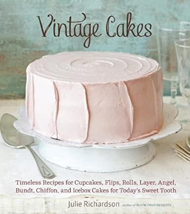 Vintage Cakes: Timeless Recipes for Cupcakes, Flips, Rolls, Layer, Angel, Bundt, Chiffon, and Icebox Cakes for Today's Sweet Tooth (English Edition)
