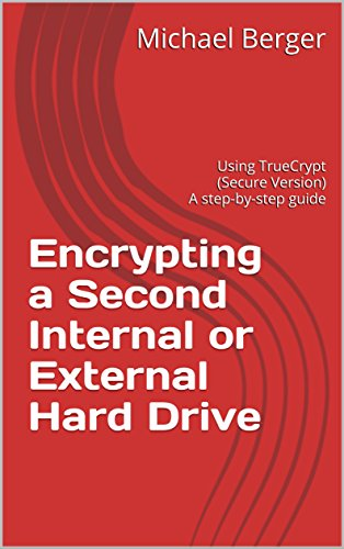 Encrypting a Second Internal or External Hard Drive: Using TrueCrypt (Secure Version) A step-by-step guide (English Edition)