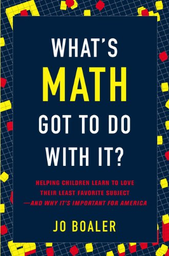 What's Math Got to Do with It?: Helping Children Learn to Love Their Least Favorite Subject--and Why It's Import ant for