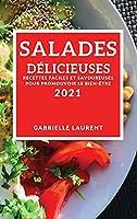 Salades Délicieuses 2021 (Delicious Salad Recipes 2021 French Edition): Recettes Faciles Et Savoureuses Pour Promouvoir Le Bien-Être
