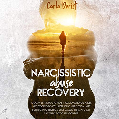 Listen Narcissistic Abuse Recovery: A complete guide to heal from emotional abuse and codependency, underst audio book