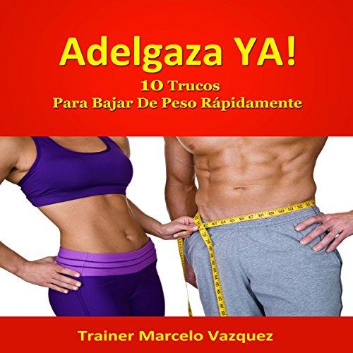 Adelgaza Ya!: 10 Trucos Para Bajar De Peso Rápidamente (Spanish Edition) audiobook cover art
