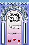 Vierzig Tore der Weisheit: Vierzig Tage zur inneren Selbstfindung - Wilfried Ehrmann