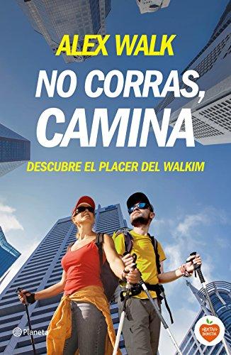 No corras, camina: Descubre el placer del walkim (Prácticos)