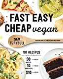 Fast Easy Cheap Vegan: 101 Recipes You Can Make in 30 Minutes or Less, for $10 or Less, and with 10...