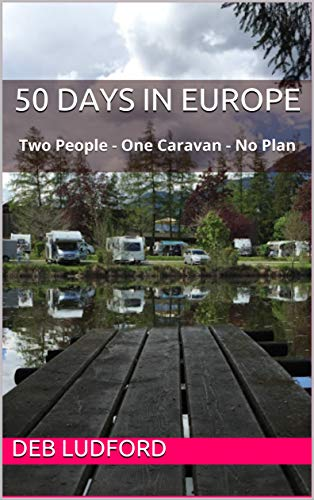 50 Days in Europe: Two People - One Caravan - No Plan (English Edition)