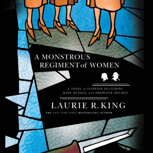 A Monstrous Regiment of Women: A Novel of Suspense Featuring Mary Russell and Sherlock Holmes     The Mary Russell Series, Book 2              By:                                                                                                                                 Laurie R. King                               Narrated by:                                                                                                                                 Jenny Sterlin                      Length: 11 hrs and 43 mins     1,681 ratings     Overall 4.5