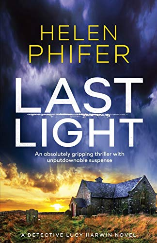Compare Textbook Prices for Last Light: An absolutely gripping thriller with unputdownable suspense Detective Lucy Harwin Novel  ISBN 9781786815095 by Phifer, Helen
