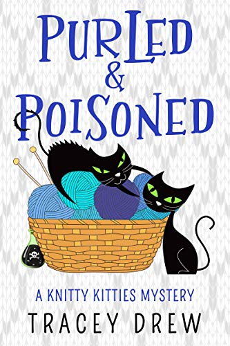 Purled and Poisoned: (A Humorous & Heart-warming Cozy Mystery) (A Knitty Kitties Mystery Book 2) by [Tracey Drew]