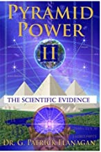 Pyramid Power II: The Scientific Evidence (The Flanagan Revelations) (Volume 4)