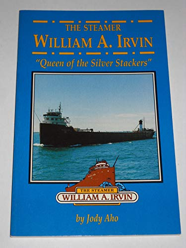 """The Steamer William A. Irvin: """"The Queen of the Silver Stackers"""""""