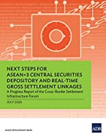 Next Steps for Asean+3 Central Securities Depository and Real-time Gross Settlement Linkages: A Progress Report of the Cross-border Settlement Infrastructure Forum