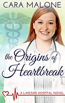 The Origins of Heartbreak (Lakeside Hospital Book 1) by [Cara Malone]
