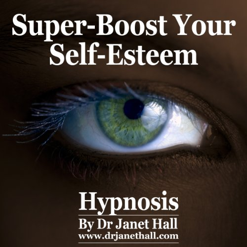 Super-Boost Your Self-Esteem (Hypnosis) audiobook cover art
