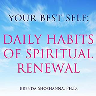 Your Best Self: Daily Habits of Spiritual Renewal                   By:                                                                                                                                 Brenda Shoshanna                               Narrated by:                                                                                                                                 Brenda Shoshanna                      Length: 42 mins     Not rated yet     Overall 0.0