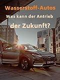 Wasserstoff-Autos - Der Antrieb der Zukunft?