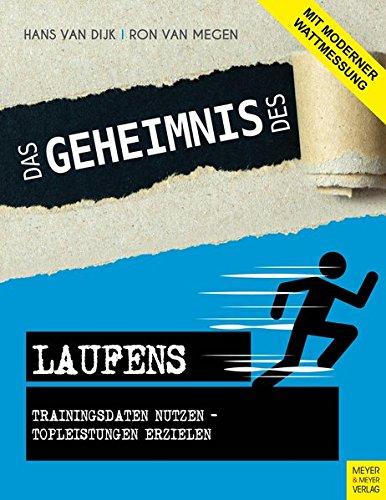 Das Geheimnis des Laufens: Trainingsdaten nutzen - Topleistungen erzielen - mit moderner Wattmessung