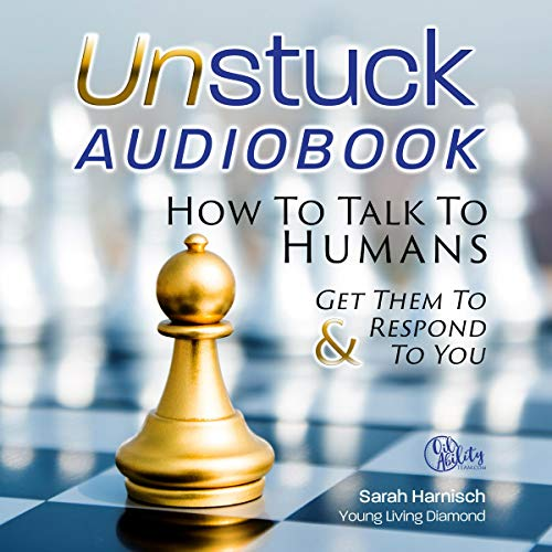 Unstuck: How to Talk to Humans & Get Them to Respond to You audiobook cover art
