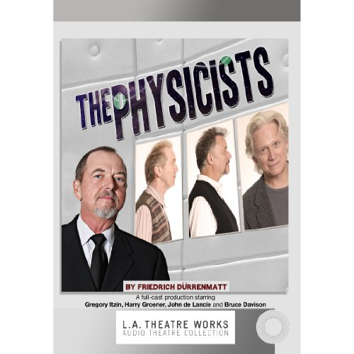 The Physicists                   By:                                                                                                                                 Friedrich Durrenmatt                               Narrated by:                                                                                                                                 Bruce Davison,                                                                                        John de Lancie,                                                                                        Harry Groener,                   and others                 Length: 1 hr and 42 mins     27 ratings     Overall 4.1