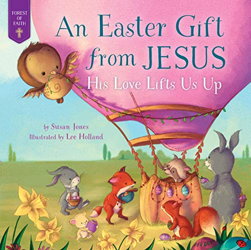 Easter Gift from Jesus: His Love Lifts Us Up (Forest of Faith Books)
