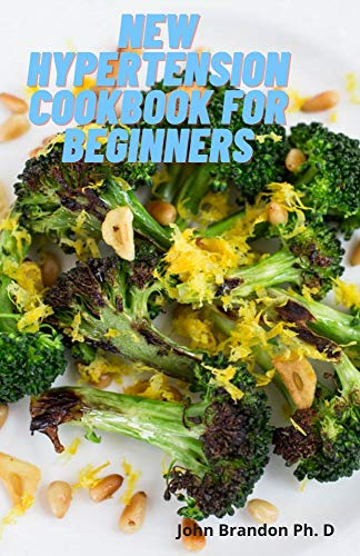 New Hypertension Cookbook For Beginners: Easy Recipes To cure Diabetes And Hypertension (English Edition)