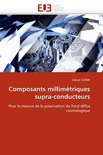 Composants millimétriques supra-conducteurs: Pour la mesure de la polarisation du fond diffus cosmologique (Omn.Univ.Europ.)