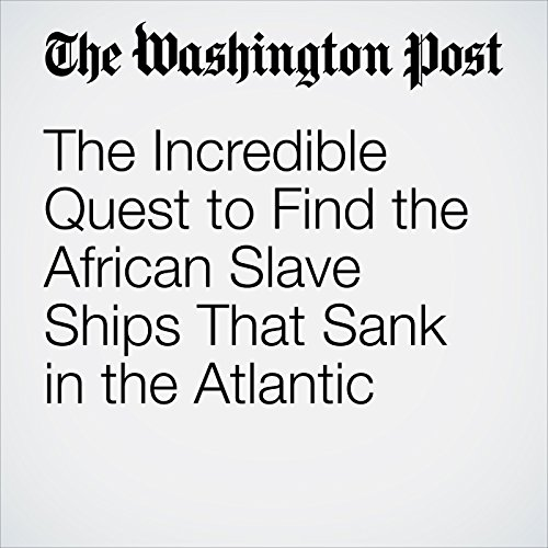 The Incredible Quest to Find the African Slave Ships That Sank in the Atlantic audiobook cover art