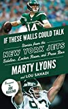 If These Walls Could Talk: New York Jets: Stories from the New York Jets Sideline, Locker Room, and Press Box