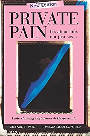 Private Pain - Its About Life, not just Sex... by Katz PT,PhD, Ditza, Tabisel LCSW,, Ross Lynn (2013) Paperback