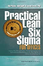 Practical Lean Six Sigma for Offices - Using the A3 and Lean Thinking to Improve Operational Performance in ALL Types of Office Environments!