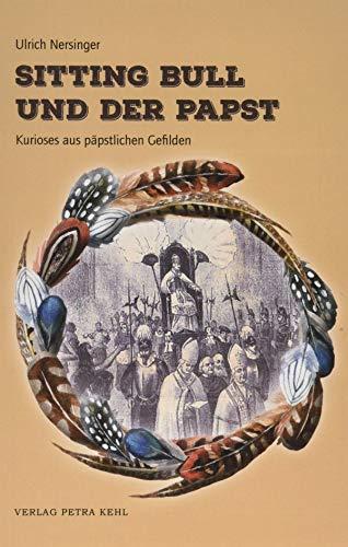 Sitting Bull und der Papst: Kurioses aus päpstlichen Gefilden