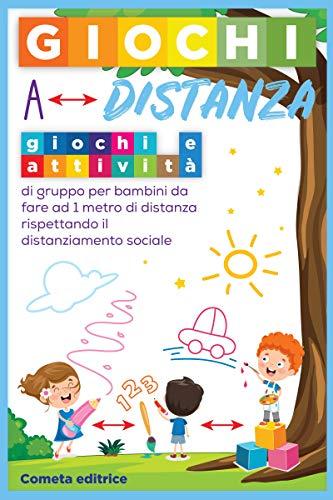 Giochi a distanza: Giochi e attività di gruppo per bambini da fare a 1 metro di distanza, rispettando il distanziamento sociale