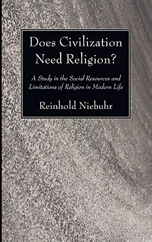 Does Civilization Need Religion?: A Study in the Social Resources and Limitations of Religion in Modern Life