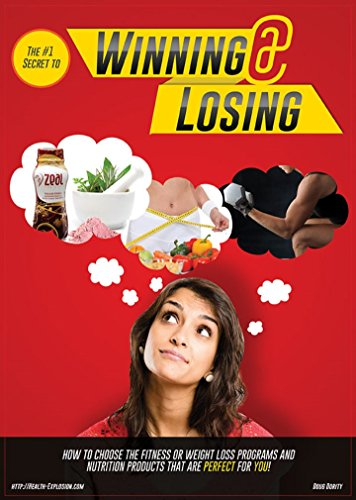 The #1 Secret to WINNING @ LOSING: How to Choose the Fitness or Weight Loss Programs and Nutrition Products That Are PERFECT For YOU!