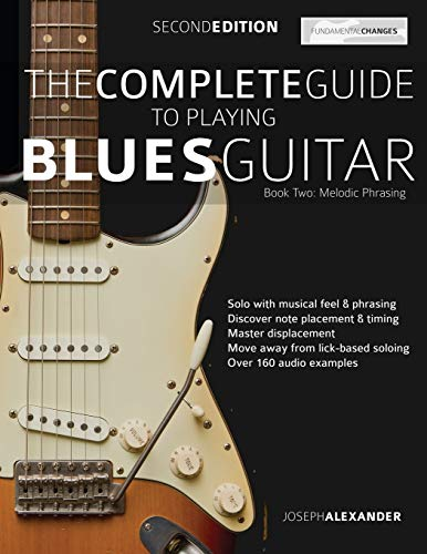 The Complete Guide to Playing Blues Guitar Book Two - Melodic Phrasing: Lead Guitar Melodic Phrasing (Play Blues Guitar)