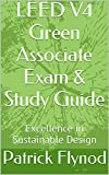 LEED V4 Green Associate Exam & Study Guide: Excellence in Sustainable Design