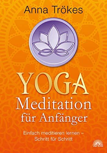 Yoga-Meditation für Anfänger: Einfach meditieren lernen - Schritt für Schritt
