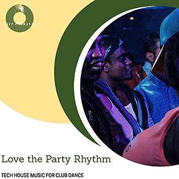 Love The Party Rhythm - Tech House Music For Club Dance
