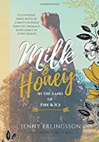 Milk & Honey in the Land of Fire & Ice: Cultivating Sweet Spots of Christ Centered Identity, Intimacy & Influence in Every Season
