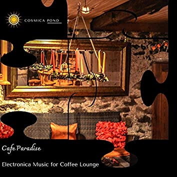 Cafe Paradise - Electronica Music For Coffee Lounge