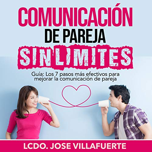 Comunicación De Pareja Sin Límites [Unlimited Couple Communication] Audiobook By Jose Villafuerte cover art