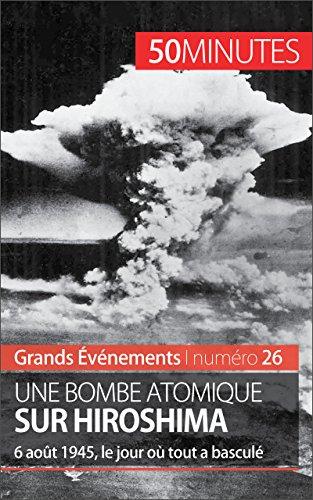 Une bombe atomique sur Hiroshima: 6 août 1945, le jour où tout a basculé (Grands Événements t. 26) (French Edition)