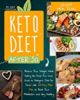 Keto Diet After 50: Reduce Your Weight While Eating the Food You Love. A Guide to Ketogenic Diet for Senior with a 28-Day Meal Plan to Reset Your Metabolism and stay Healthy
