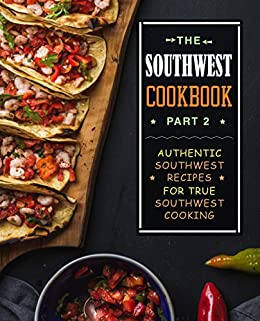 The Southwest Cookbook 2: Authentic Southwest Recipes for True Southwest Cooking by [BookSumo Press]