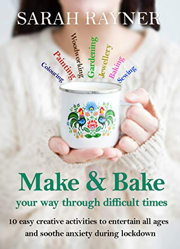 Make And Bake Your Way Through Difficult Times: 10 easy creative activities to entertain all ages and soothe anxiety during lockdown (Making Friends - ... the way through life's biggest challenges.)