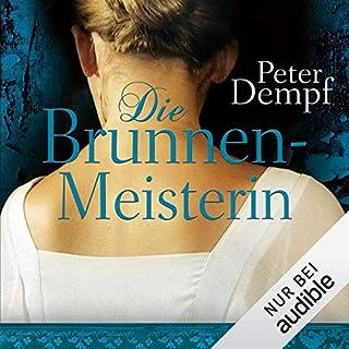 Die Brunnenmeisterin                   Autor:                                                                                                                                 Peter Dempf                               Sprecher:                                                                                                                                 Solveig Jeschke                      Spieldauer: 13 Std. und 6 Min.     171 Bewertungen     Gesamt 4,2