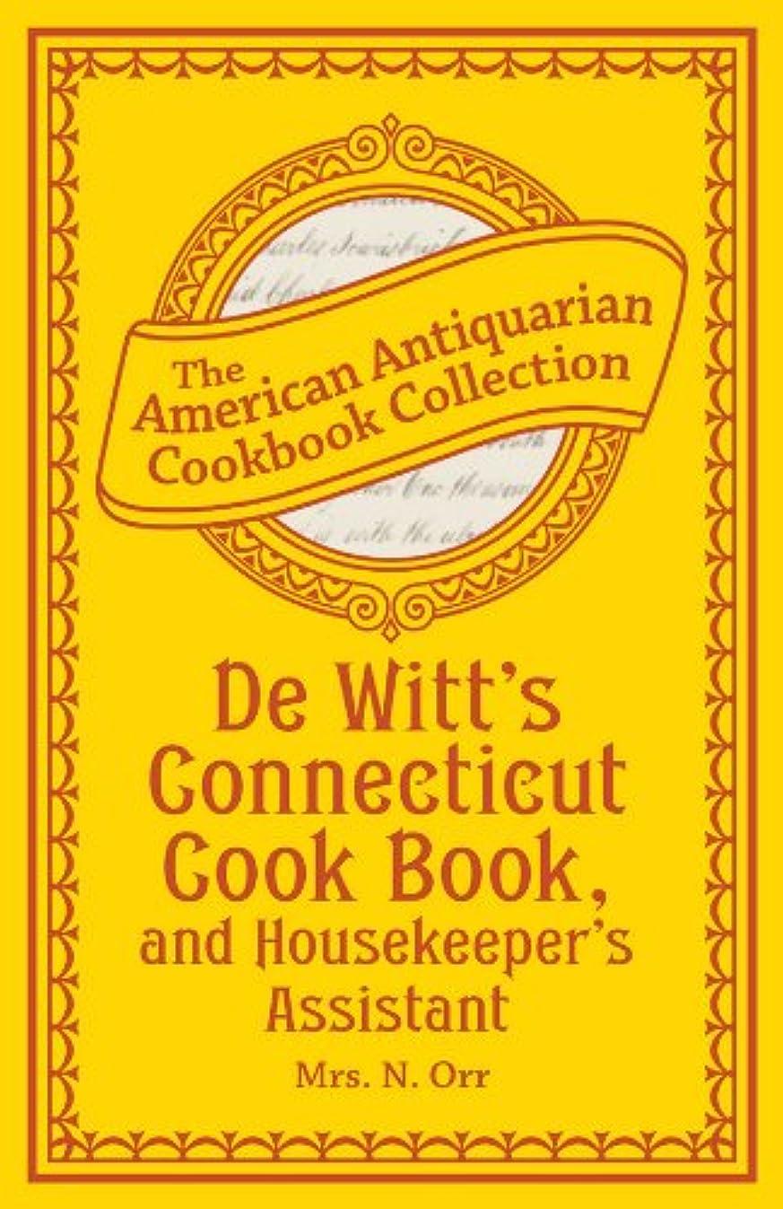 レール芽下着De Witt's Connecticut Cook Book, and Housekeeper's Assistant (American Antiquarian Cookbook Collection) (English Edition)