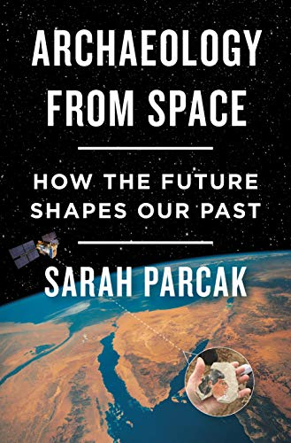Archaeology from Space: How the Future Shapes Our Past (English Edition)